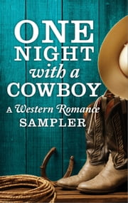 One Night with a Cowboy: A Western Romance Sampler - Once a Rancher\Untamed\One Night Charmer\Rustler's Moon\Home on the Ranch\Hard Rain ebook by Linda Lael Miller,Diana Palmer,Maisey Yates,Jodi Thomas,Trish Milburn,B.J. Daniels