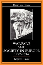 Warfare and Society in Europe, 1792- 1914 ebook by Wawro, Geoffrey