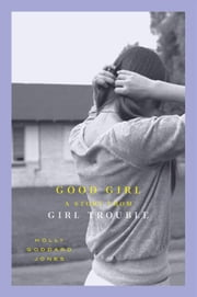 Good Girl ebook by Holly Goddard Jones