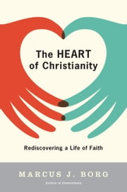 The Heart of Christianity - Rediscovering a Life of Faith ebook by Marcus J. Borg
