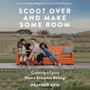 Scoot Over and Make Some Room - Creating a Space Where Everyone Belongs audiobook by Heather Avis