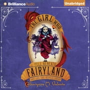 Girl Who Fell Beneath Fairyland and Led the Revels There, The audiobook by Catherynne M. Valente