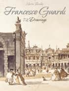 Francesco Guardi: 72 Drawings ebook by Narim Bender