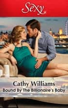 Bound By The Billionaire's Baby ebook by Cathy Williams