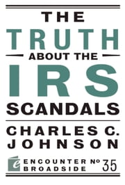 The Truth About the IRS Scandals ebook by Charles C. Johnson