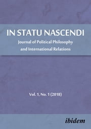 In Statu Nascendi - Journal of Political Philosophy and International Relations 2018/1 ebook by Piotr Pietrzak, John de Geus, Sophie Grace Chappell,...
