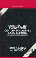 Constructing Twenty-First Century Socialism in Latin America ebook by S. Motta,M. Cole