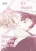If I Hadnt Fallen in Love with You (Yaoi Manga) - Volume 1 ebook by Suji