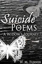 "Suicide Poems: A Widow's Journey ebook by W.M. ""Pepper"" Turner"