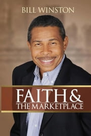 Faith and The Marketplace ebook by Winston, Bill