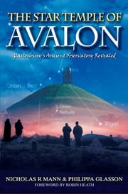 The Star Temple of Avalon - Glastonbury's Ancient Observatory Revealed ebook by Nicholas Mann & Philippa Glasson