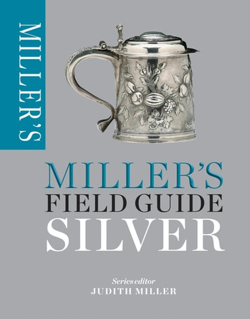 Miller's Field Guide: Silver ebook by Judith Miller
