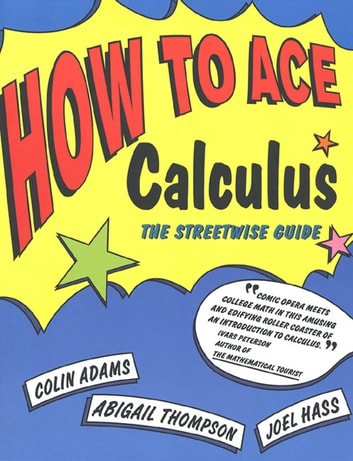 How to Ace Calculus - The Streetwise Guide ebook by Colin Adams,Abigail Thompson,Joel Hass