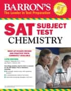 Barron's SAT Subject Test: Chemistry, 13th Edition ebook by M.A., Mark, Joseph A. Mascetta M.S.,...