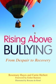 Rising Above Bullying - From Despair to Recovery ebook by Rosemary Hayes,Carrie Herbert,Roxana de Rond,Esther Rantzen