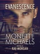 Evanescence ebook by Monette Michaels