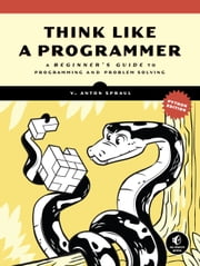 Think Like a Programmer, Python Edition - A Beginner's Guide to Programming and Problem Solving ebook by V. Anton Spraul