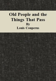 Old People and the Things That Pass ebook by Louis Couperus