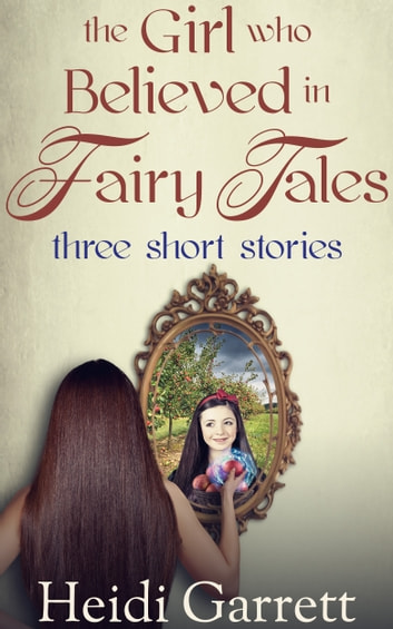 The Girl Who Believed in Fairy Tales - A Prelude ebook by Heidi Garrett