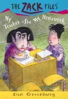 Zack Files 27: My Teacher Ate My Homework ebook by Dan Greenburg,Jack E. Davis