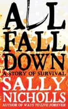All Fall Down ebook by Sally Nicholls