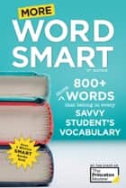 More Word Smart, 2nd Edition - 800+ More Words That Belong in Every Savvy Student's Vocabulary ebook by The Princeton Review