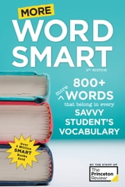 More Word Smart, 2nd Edition - 800+ More Words That Belong in Every Savvy Student's Vocabulary ebook by Princeton Review