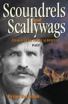 Scoundrels and Scallywags - Characters from Alberta's Past ebook by Brian Brennan