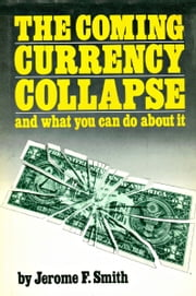The Coming Currency Collapse and what you can do about it ebook by Jerome Smith
