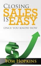 Closing Sales is Easy - Once You Know How 電子書 by Tom Hopkins