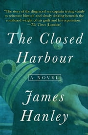 The Closed Harbour - A Novel ebook by James Hanley