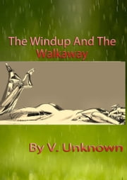 The Wind-Up And The Walkaway ebook by V. Unknown
