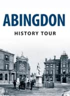Abingdon History Tour ebook by Pamela Horn