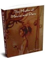 The Myths of Mexico and Peru ebook by Spence, Lewis