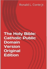 The Holy Bible: Catholic Public Domain Version Original Edition ebook by Ronald L. Conte Jr