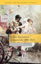 Italian Sexualities Uncovered, 1789-1914 ebook by Valeria P. Babini, Chiara Beccalossi, Lucy Riall