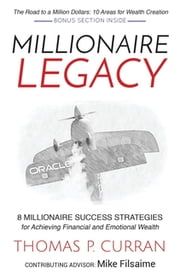 Millionaire Legacy - 8 Millionaire Success Strategies for Achieving Financial and Emotional Wealth ebook by Thomas P. Curran