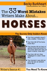 The 33 Worst Mistakes Writers Make About Horses ebook by B. Burkheart