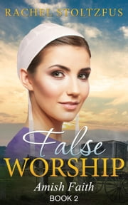 Amish Home: False Worship - Book 2 - Amish Faith (False Worship) Series, #2 ebook by Rachel Stoltzfus