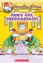 Geronimo Stilton #6: Paws Off, Cheddarface! ebook by Geronimo Stilton