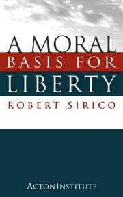 A Moral Basis for Liberty ebook by Robert Sirico