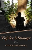 Vigil for a Stranger - A Novel ebook by Kitty Burns Florey