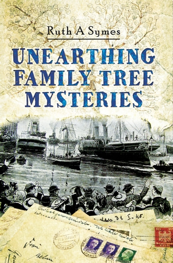 Unearthing Family Tree Mysteries ebook by Ruth A Symes