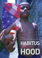 Habitus of the Hood ebook by Hans Skott-Myhre, Chris Richardson