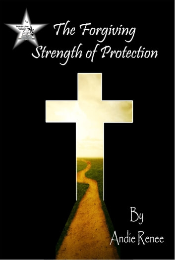 The Forgiving Strength of Protection ebook by Andie Renee