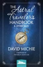 The Astral Traveler's Handbook & Other Tales - Bedtime Buddha, #1 ebook by David Michie