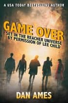 Game Over (Jack Reacher's Special Investigators) ebook by Dan Ames