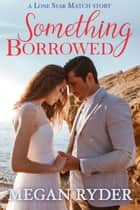 Something Borrowed ebook by Megan Ryder