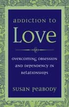 Addiction to Love ebook by Susan Peabody