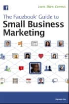 The Facebook Guide to Small Business Marketing ebook by Ramon Ray